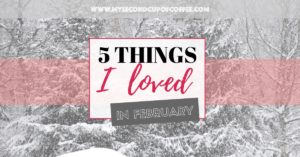 things I loved in February